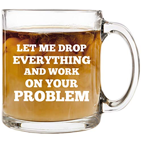 Let Me Drop Everything and Work on Your Problem Coffee Mug