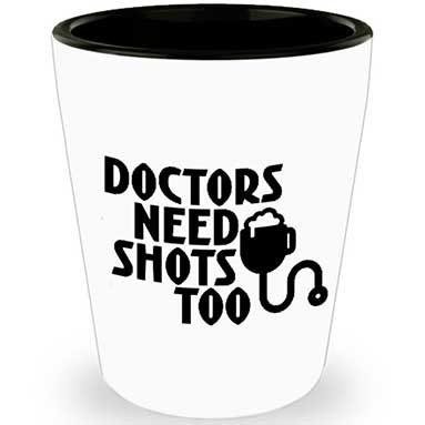doctors need shots too shot glass